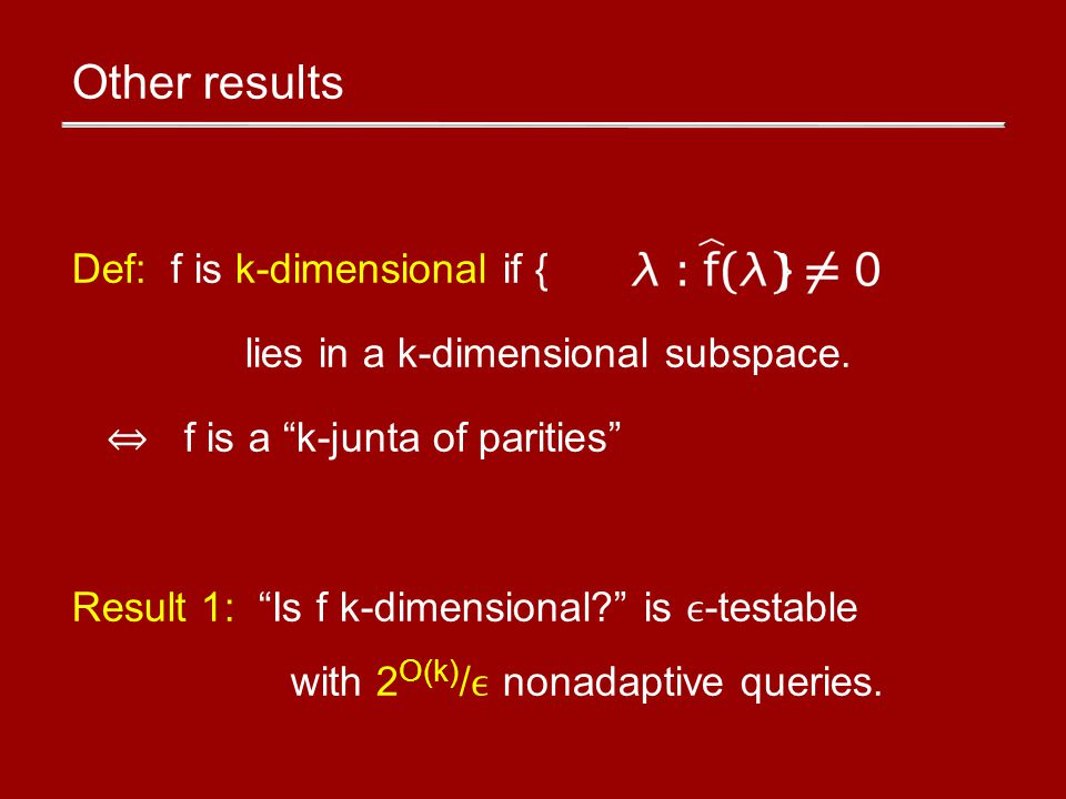 Other results Def: f is k-dimensional if { } lies in a k-dimensional subspace.