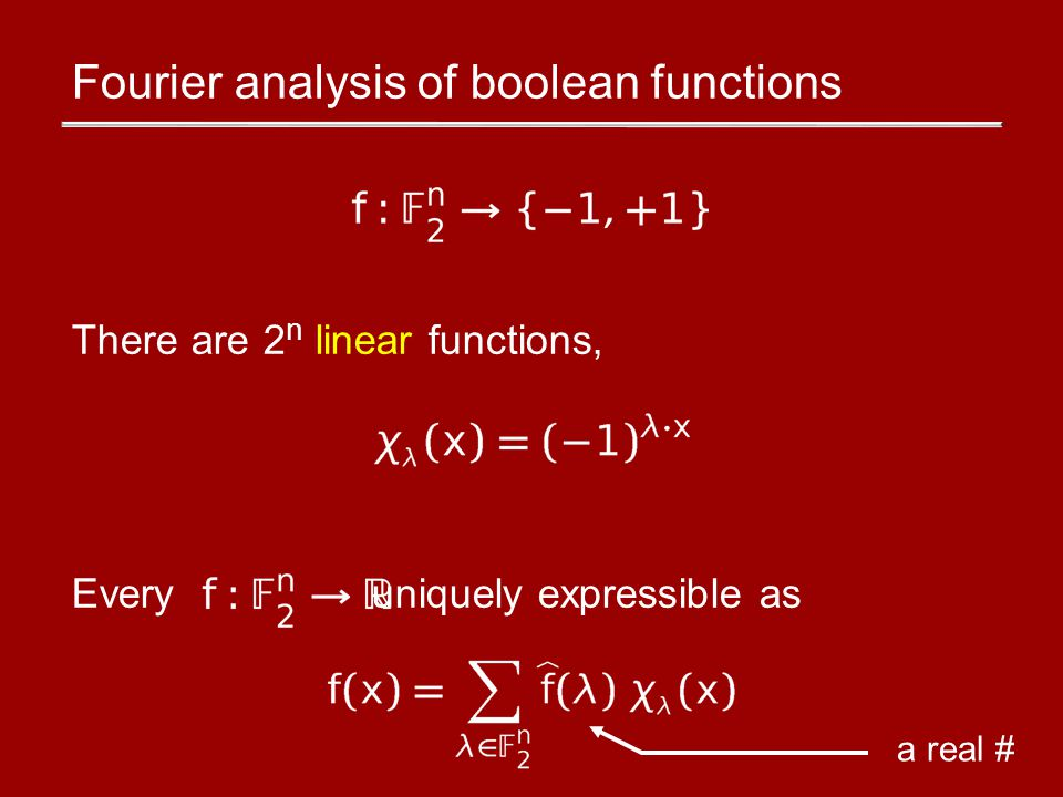 Fourier sparsity Def: f is s-sparse # of nonzero is s Eg:Linear functions are 1-sparse.