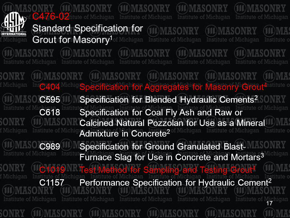 17 C404Specification for Aggregates for Masonry Grout 4 C595Specification for Blended Hydraulic Cements 2 C618Specification for Coal Fly Ash and Raw o