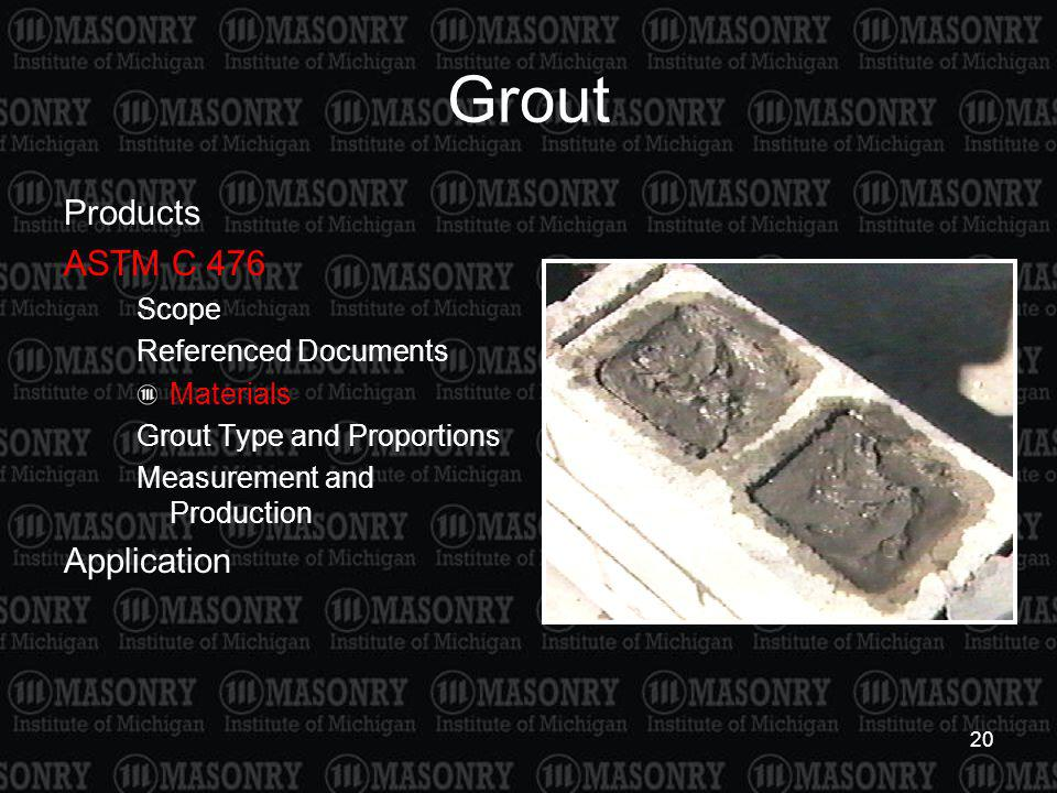 20 Grout Products ASTM C 476 Scope Referenced Documents Materials Grout Type and Proportions Measurement and Production Application