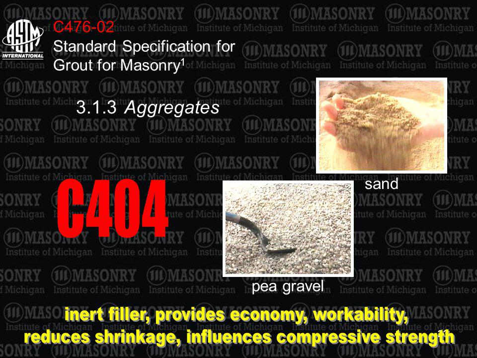 23 C476-02 Standard Specification for Grout for Masonry 1 3.1.3Aggregates sand pea gravel