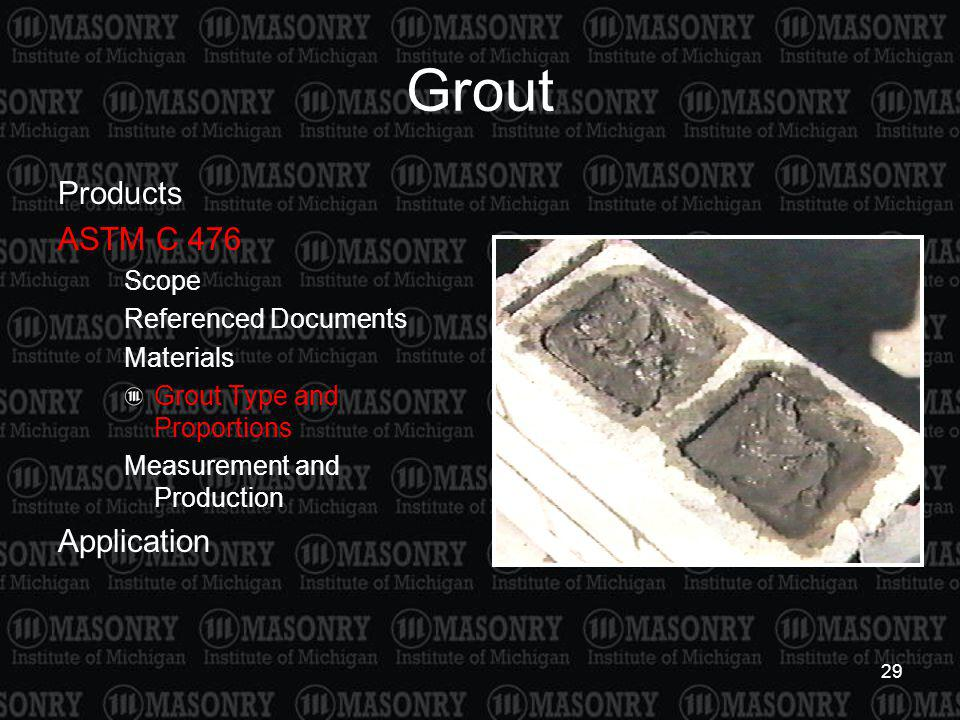 29 Grout Products ASTM C 476 Scope Referenced Documents Materials Grout Type and Proportions Measurement and Production Application