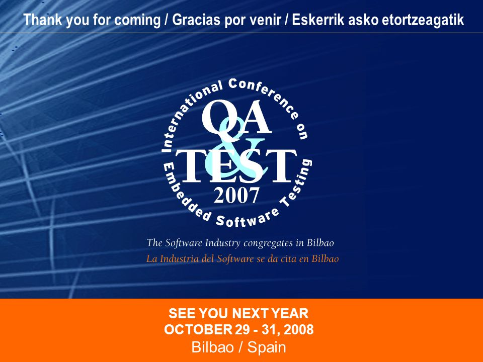 SEE YOU NEXT YEAR OCTOBER 29 - 31, 2008 Bilbao / Spain Thank you for coming / Gracias por venir / Eskerrik asko etortzeagatik