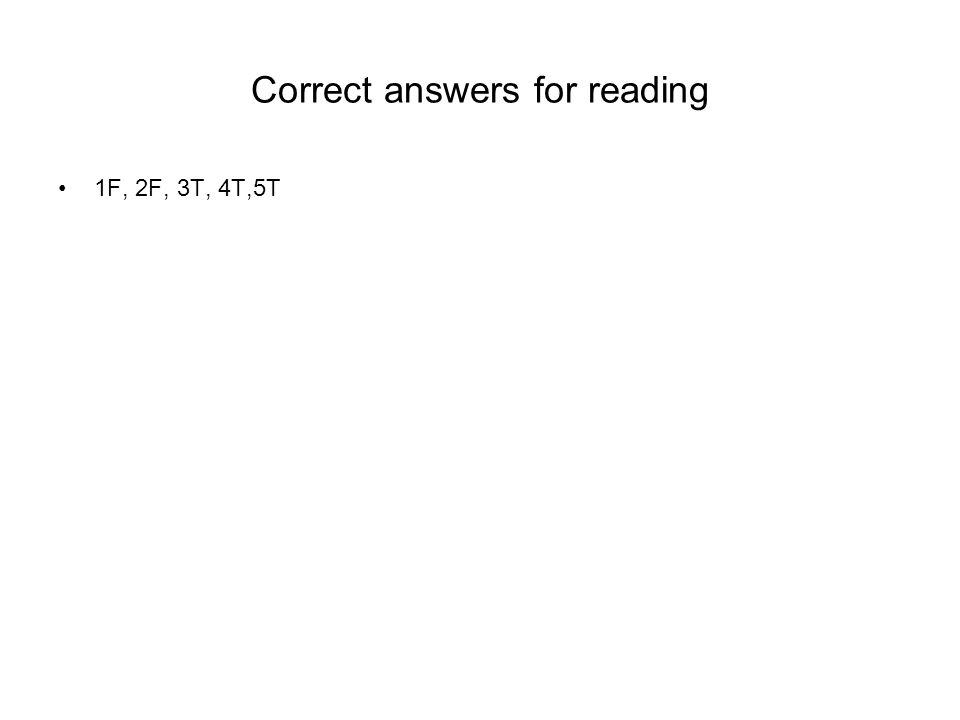 Correct answers for reading 1F, 2F, 3T, 4T,5T