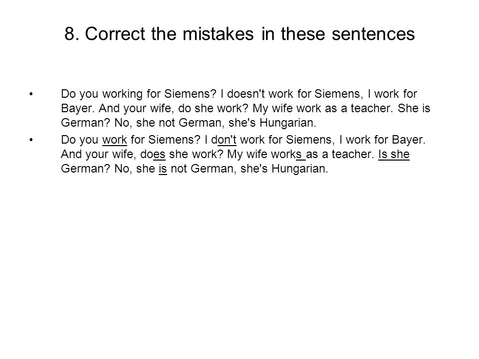 8. Correct the mistakes in these sentences Do you working for Siemens.