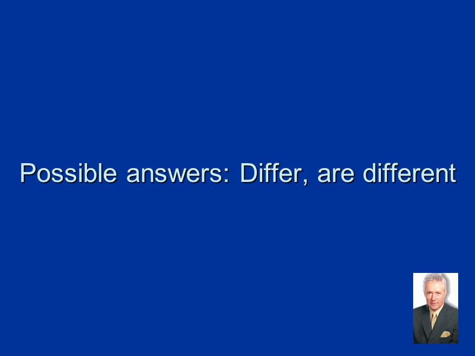 Possible answers: Differ, are different