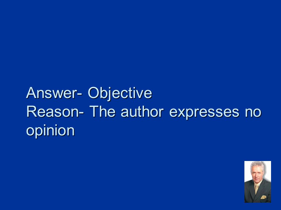 Answer- Objective Reason- The author expresses no opinion