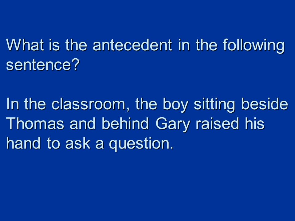 What is the antecedent in the following sentence.