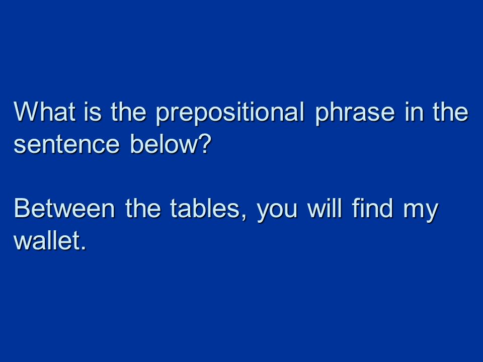 What is the prepositional phrase in the sentence below.