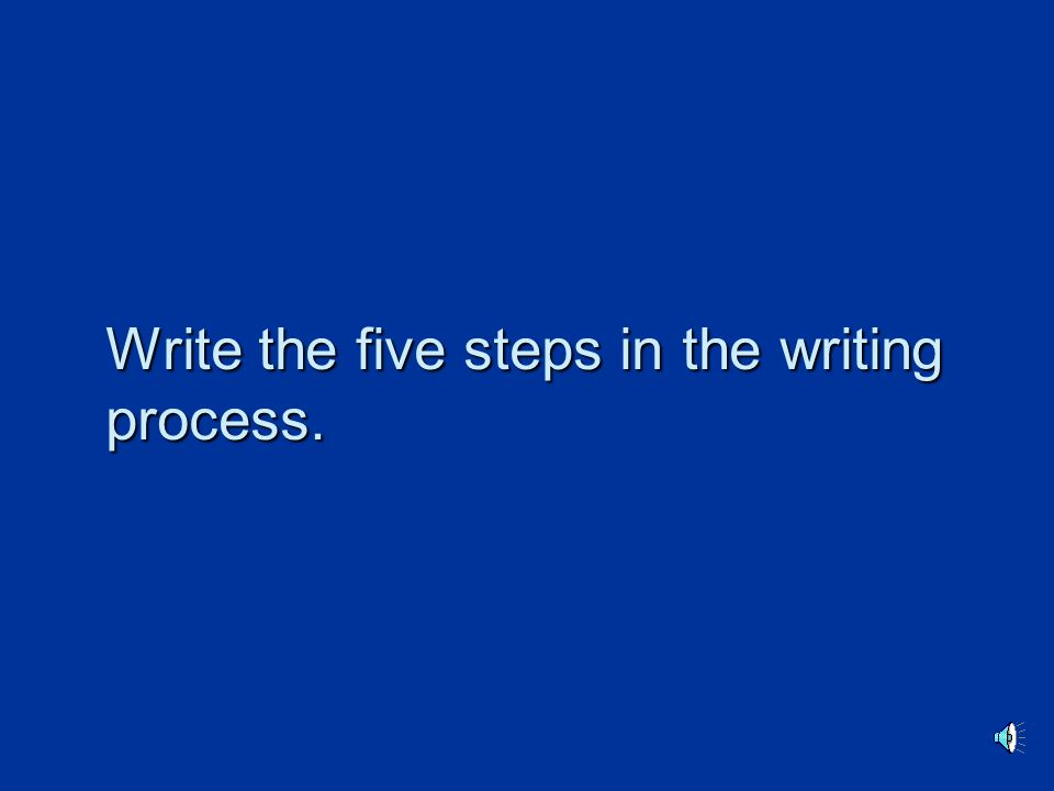 Write the five steps in the writing process.