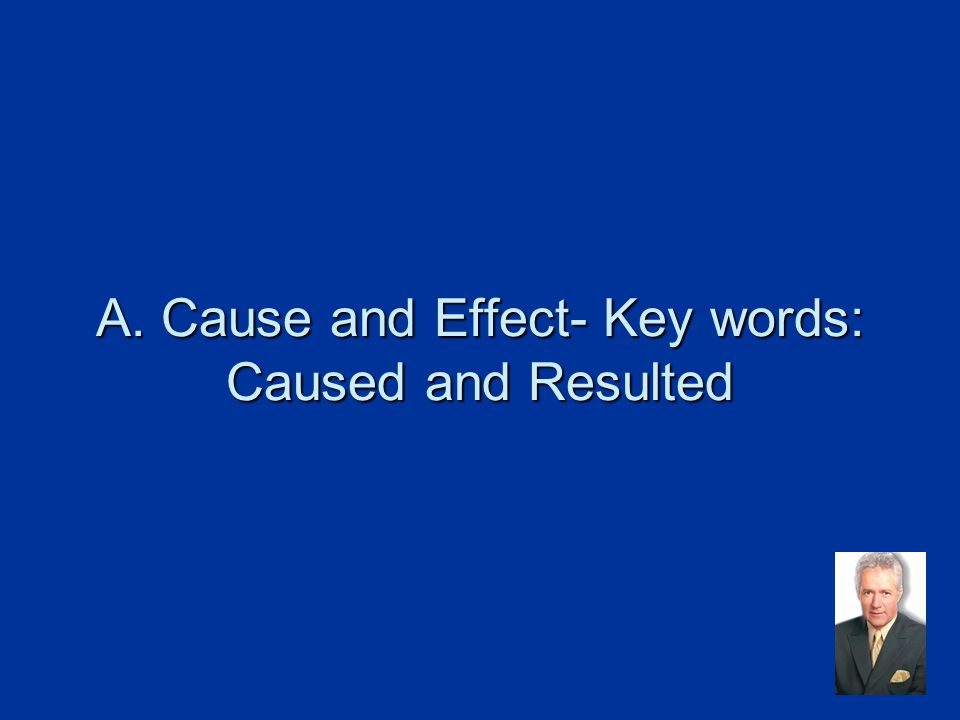 A. Cause and Effect- Key words: Caused and Resulted
