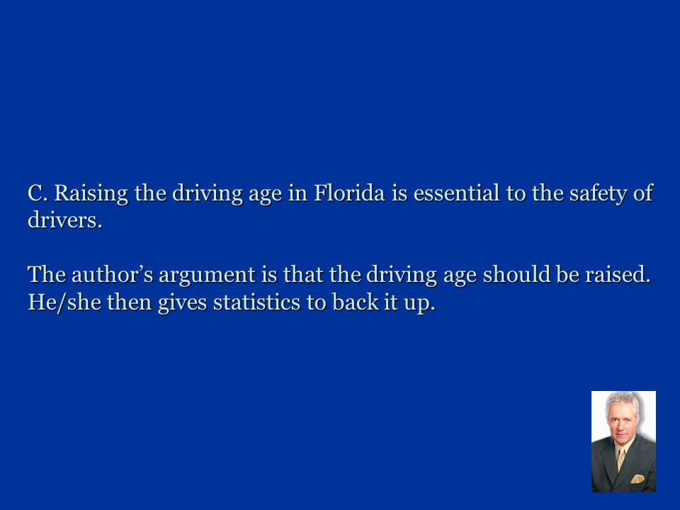C. Raising the driving age in Florida is essential to the safety of drivers.