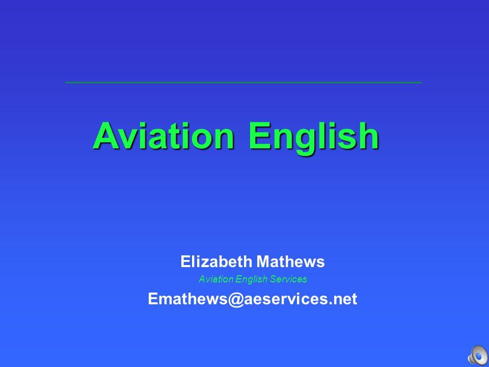 Aviation English Elizabeth Mathews Aviation English Services Emathews@aeservices.net