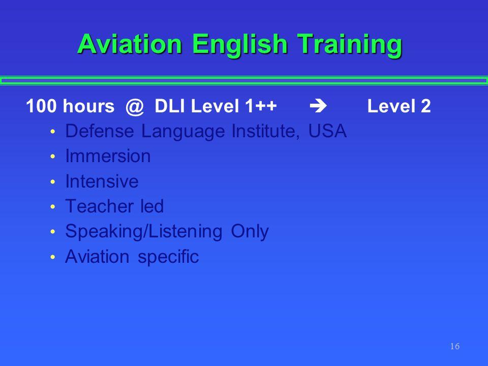 16 Aviation English Training 100 hours @ DLI Level 1++ Level 2 Defense Language Institute, USA Immersion Intensive Teacher led Speaking/Listening Only