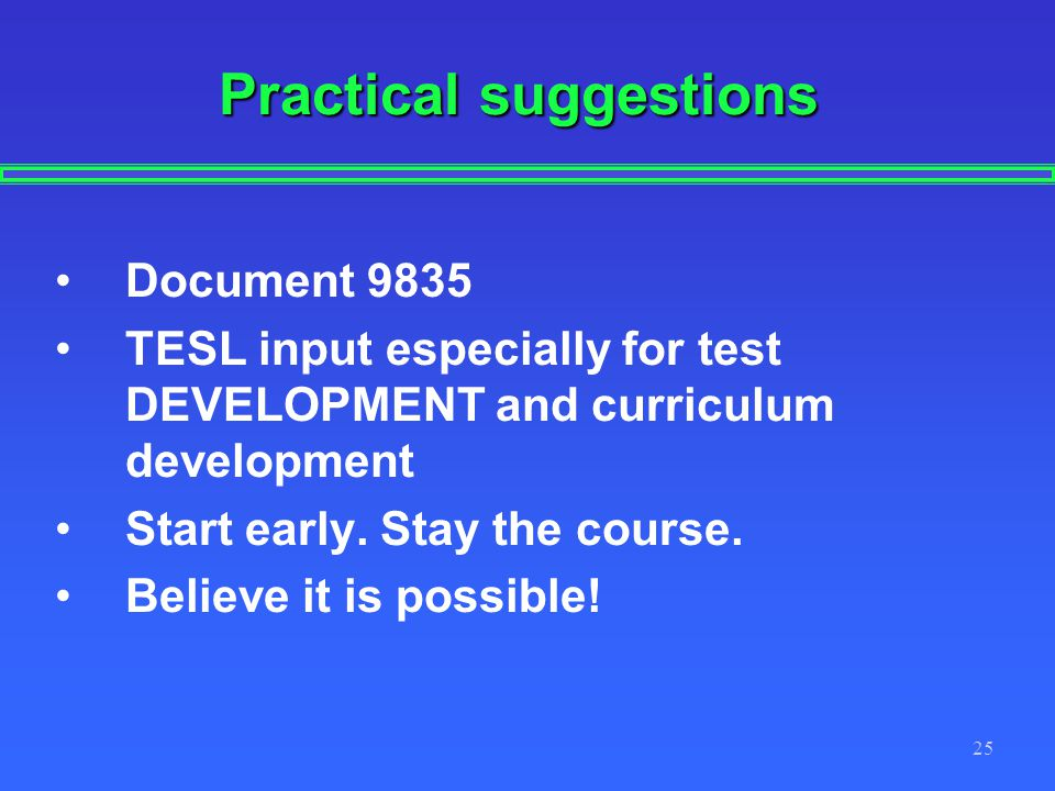 25 Practical suggestions Document 9835 TESL input especially for test DEVELOPMENT and curriculum development Start early.