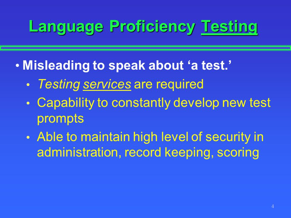 4 Language Proficiency Testing Misleading to speak about a test.