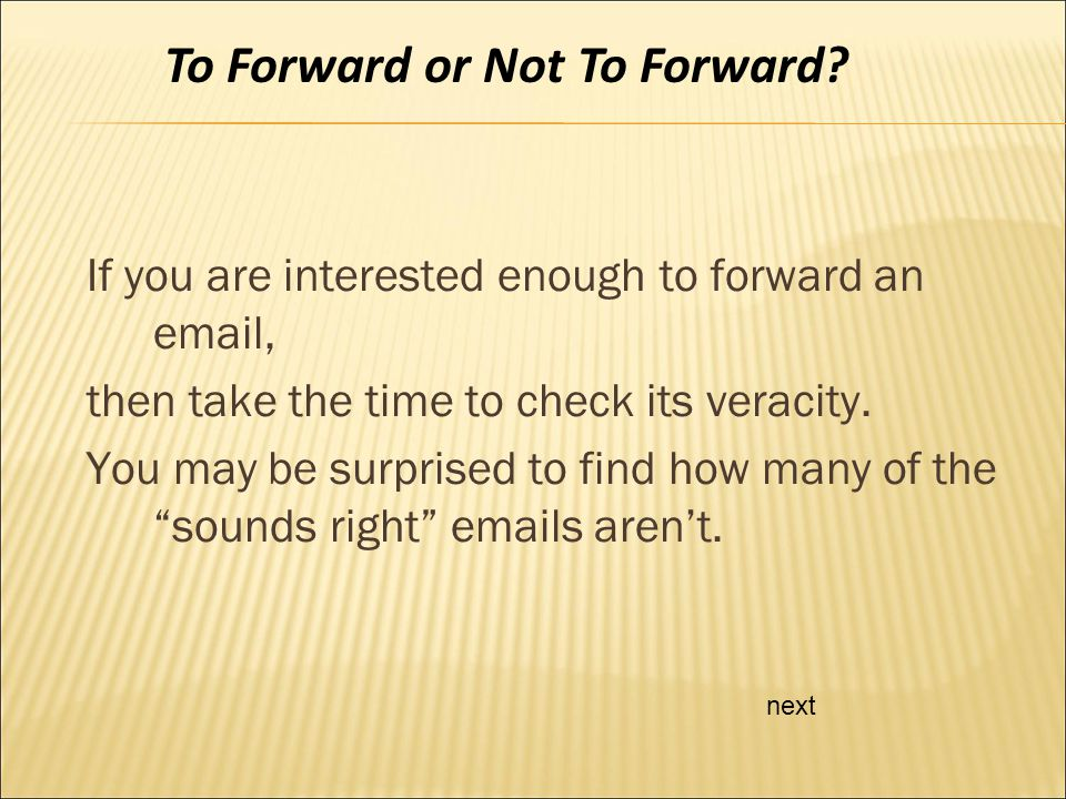 If you are interested enough to forward an email, then take the time to check its veracity.