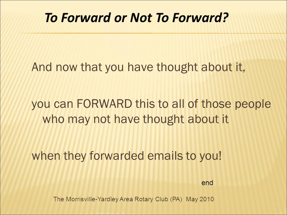 And now that you have thought about it, you can FORWARD this to all of those people who may not have thought about it when they forwarded emails to you.