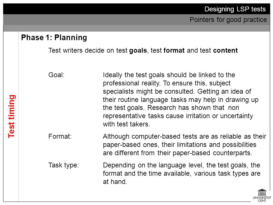 Test timing Designing LSP tests Pointers for good practice Phase 2: Design Test writers collect material and compose a first draft Test reviewers evaluate and rewrite the draft Collecting materialIn collaboration with subject specialists, the writers collect authentic and representative material.