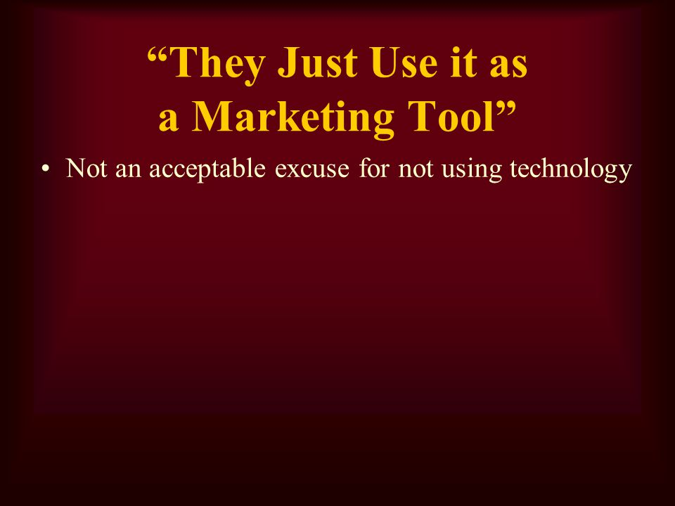 They Just Use it as a Marketing Tool Not an acceptable excuse for not using technology