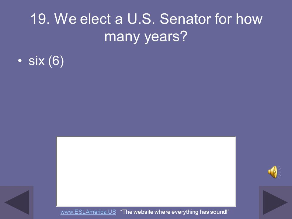 18. How many U.S. Senators are there? one hundred (100) www.ESLAmerica.USwww.ESLAmerica.US The website where everything has sound!
