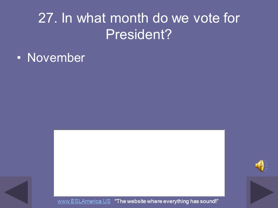 26. We elect a President for how many years? four (4) www.ESLAmerica.USwww.ESLAmerica.US The website where everything has sound!