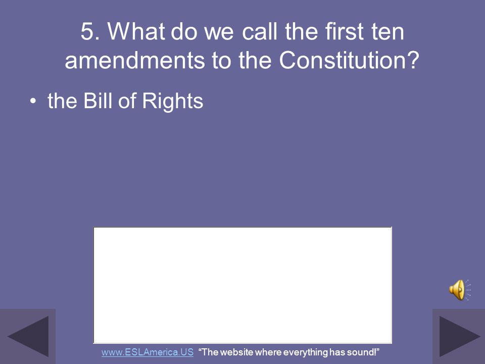 4. What is an amendment? a change (to the Constitution) an addition (to the Constitution) www.ESLAmerica.USwww.ESLAmerica.US The website where everyth