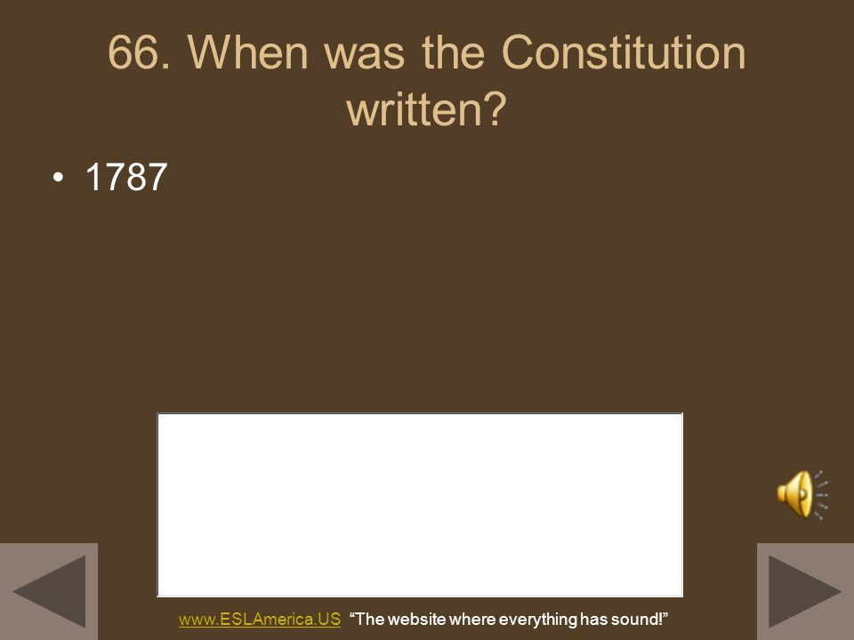 65. What happened at the Constitutional Convention? The Constitution was written. The Founding Fathers wrote the Constitution. www.ESLAmerica.USwww.ES