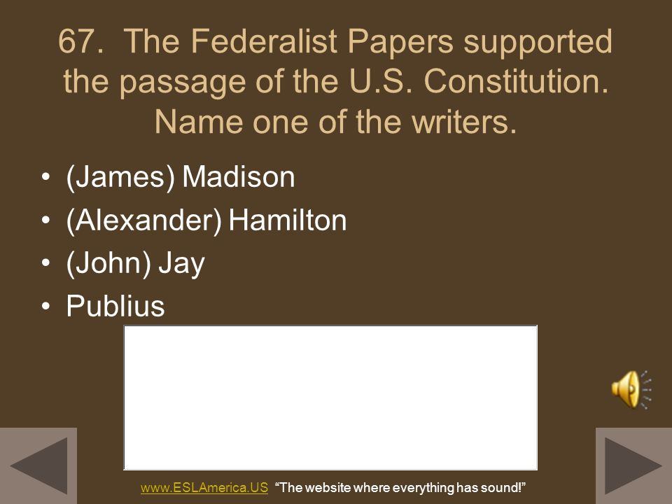 66. When was the Constitution written? 1787 www.ESLAmerica.USwww.ESLAmerica.US The website where everything has sound!