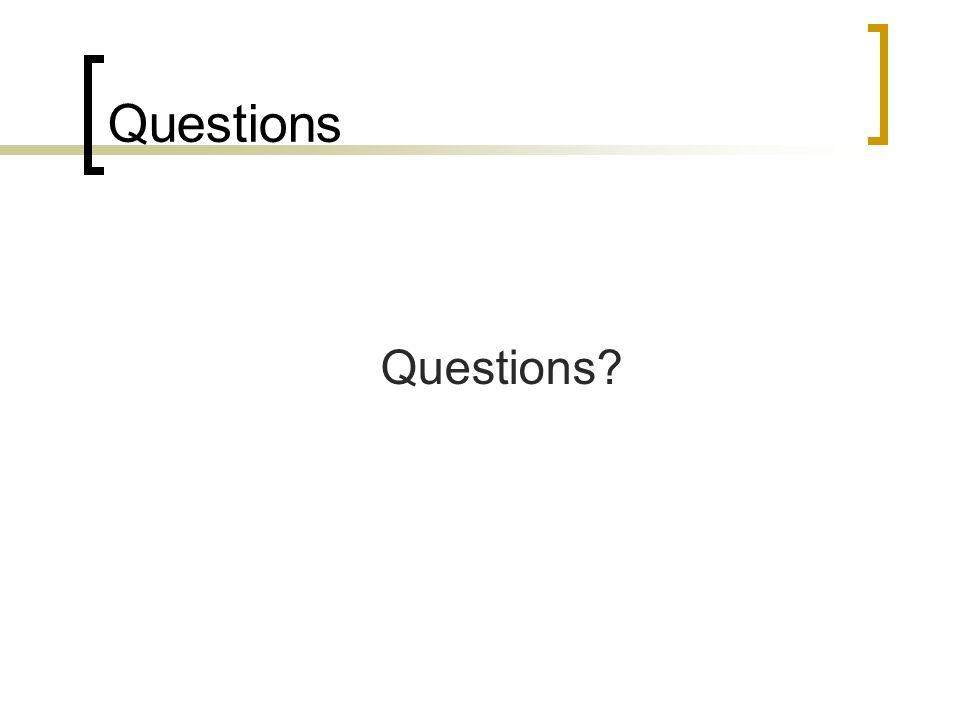 Questions Questions?
