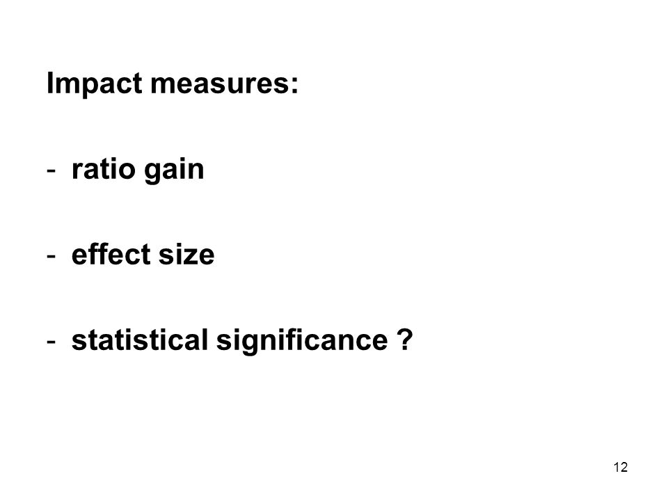 12 Impact measures: -ratio gain -effect size -statistical significance