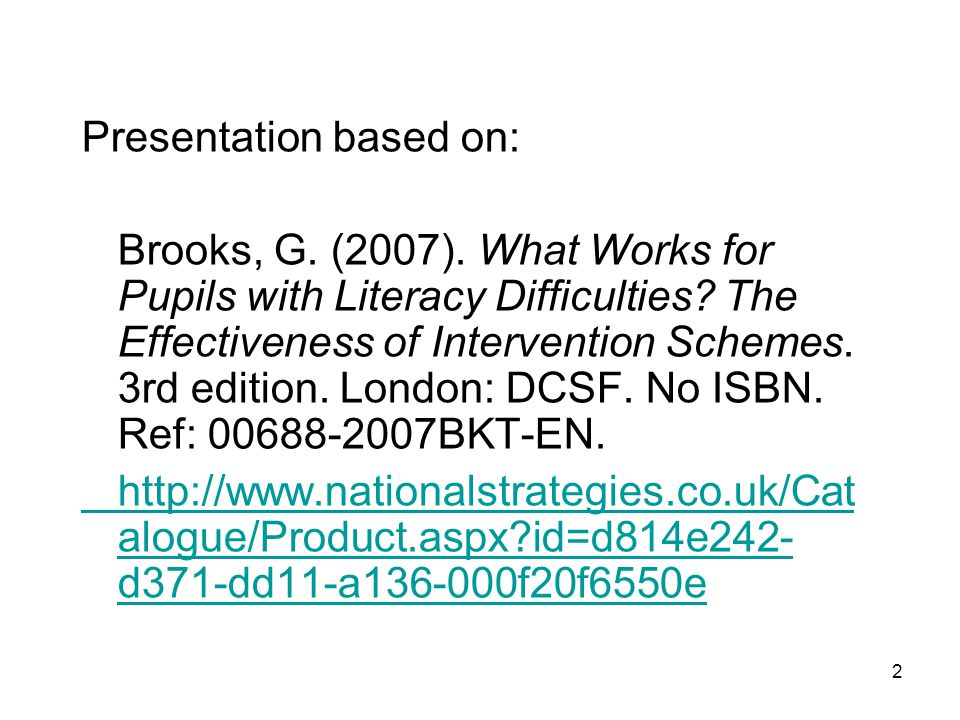2 Presentation based on: Brooks, G. (2007). What Works for Pupils with Literacy Difficulties.