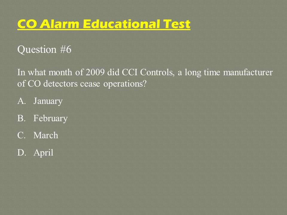 Question #6 In what month of 2009 did CCI Controls, a long time manufacturer of CO detectors cease operations.