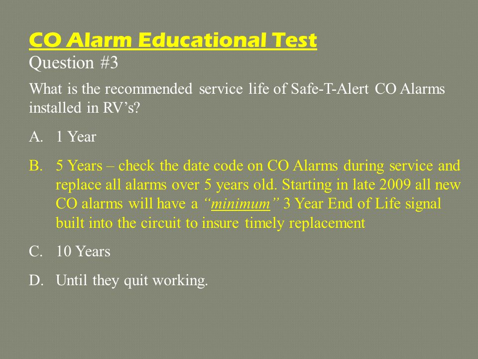 Question #8 Battery Operated CO Alarms purchased at Home Depot or other big box stores are approved for RV use.