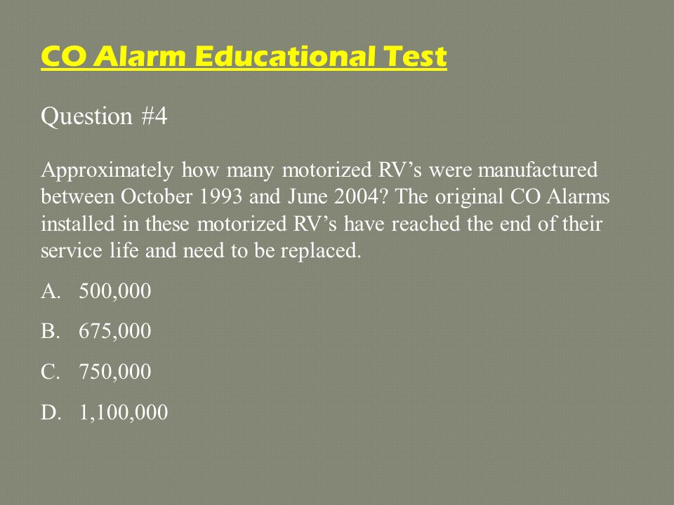 Question #9 Pushing the test button on a CO Alarm only tests the circuit, not the sensor.