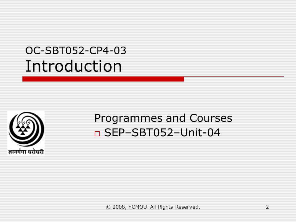 © 2008, YCMOU. All Rights Reserved.2 OC-SBT052-CP4-03 Introduction Programmes and Courses SEP–SBT052–Unit-04