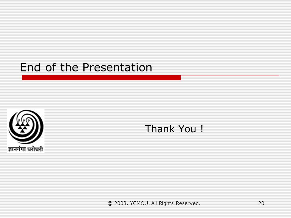 © 2008, YCMOU. All Rights Reserved.20 End of the Presentation Thank You !