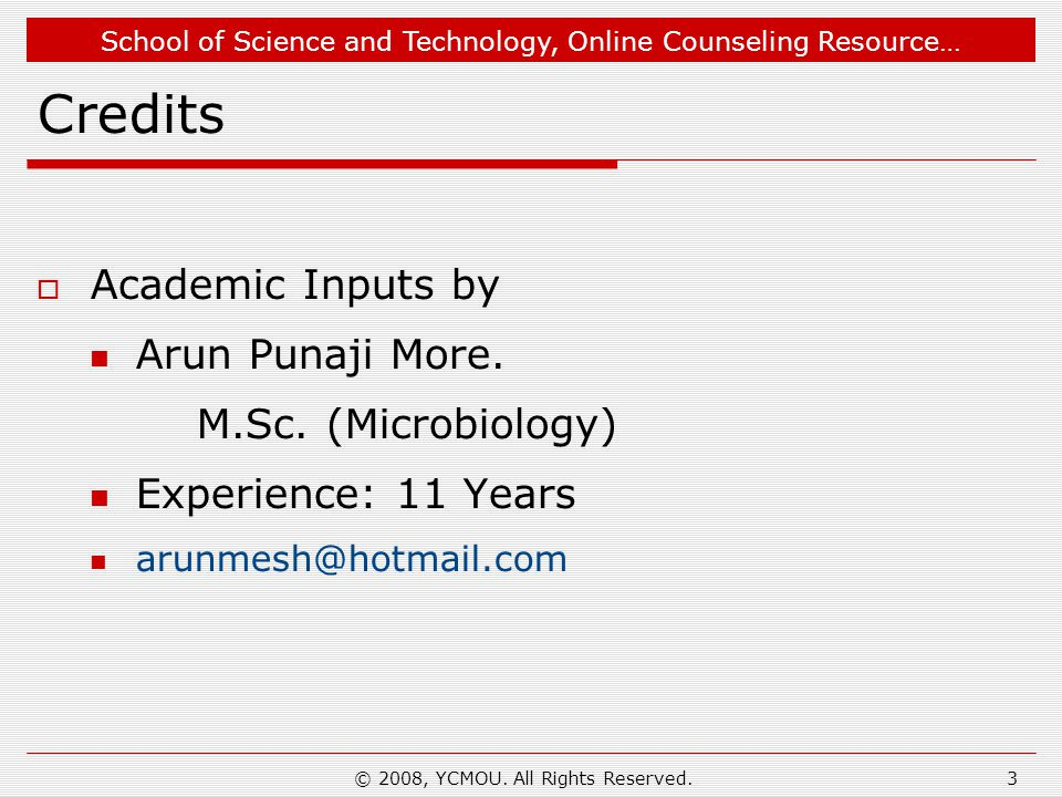 School of Science and Technology, Online Counseling Resource… © 2008, YCMOU. All Rights Reserved.3 Credits Academic Inputs by Arun Punaji More. M.Sc.