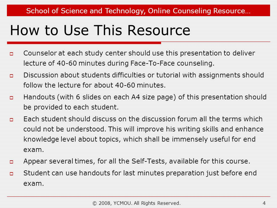 School of Science and Technology, Online Counseling Resource… © 2008, YCMOU. All Rights Reserved.4 How to Use This Resource Counselor at each study ce