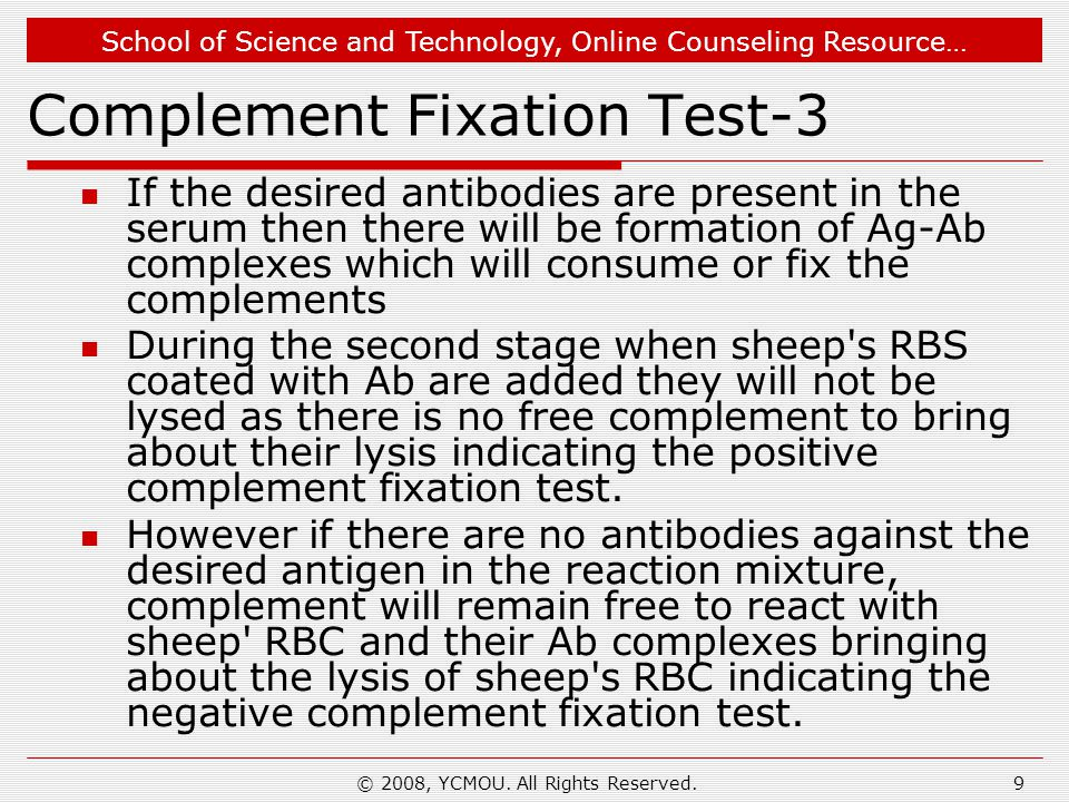 School of Science and Technology, Online Counseling Resource… © 2008, YCMOU. All Rights Reserved.9 Complement Fixation Test-3 If the desired antibodie