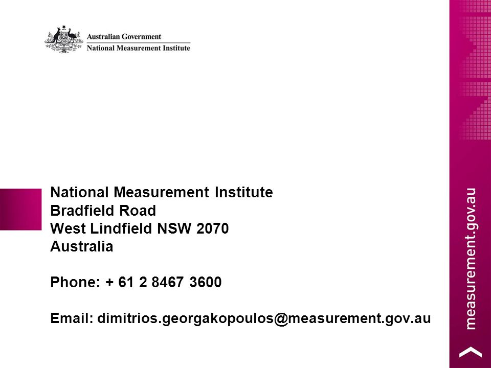 National Measurement Institute Bradfield Road West Lindfield NSW 2070 Australia Phone: + 61 2 8467 3600 Email: dimitrios.georgakopoulos@measurement.gov.au
