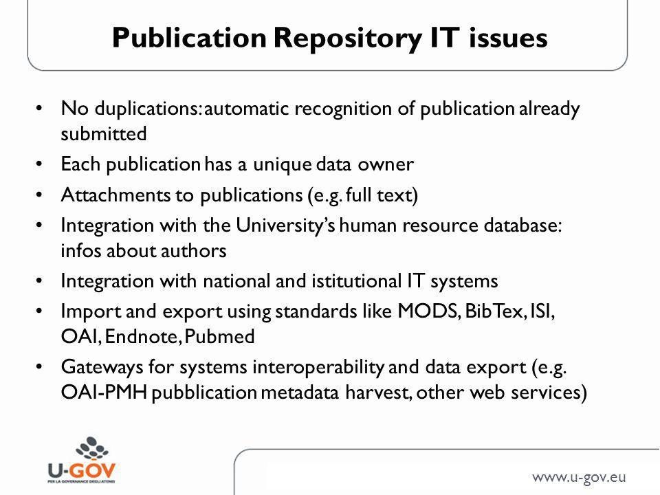 www.u-gov.eu Publication Repository IT issues No duplications: automatic recognition of publication already submitted Each publication has a unique data owner Attachments to publications (e.g.