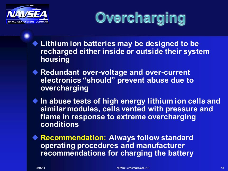 3/15/11NSWC Carderock Code 61613 u Lithium ion batteries may be designed to be recharged either inside or outside their system housing u Redundant ove