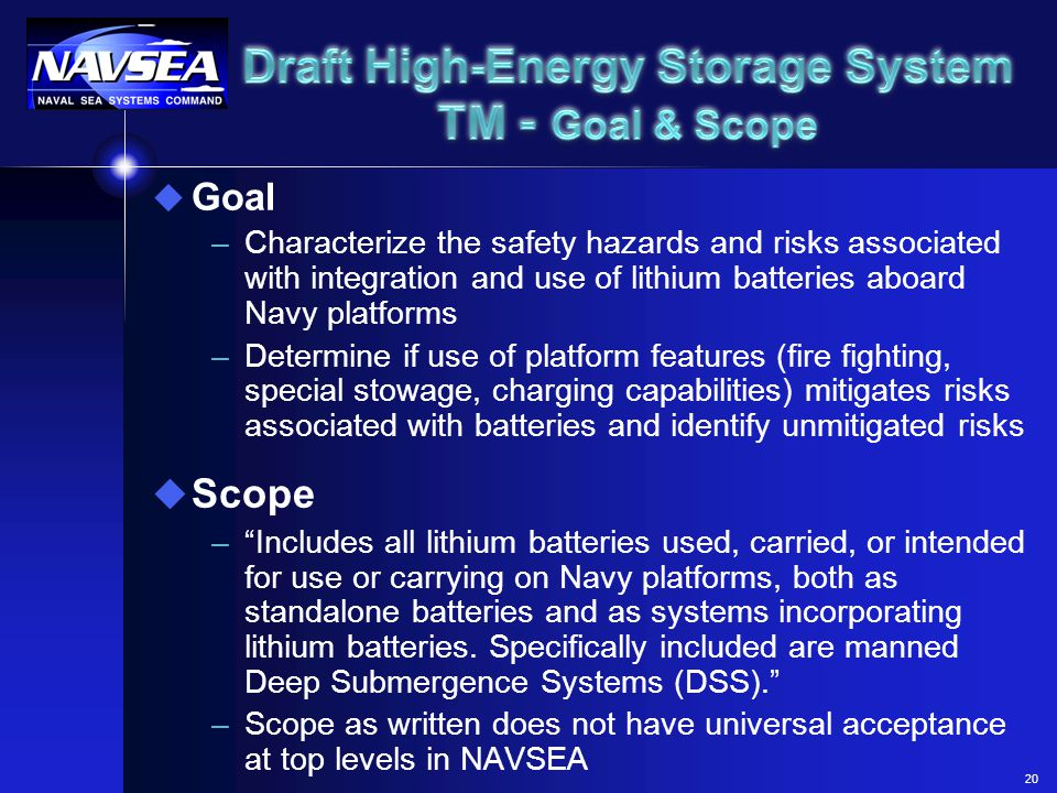 20 u Goal –Characterize the safety hazards and risks associated with integration and use of lithium batteries aboard Navy platforms –Determine if use