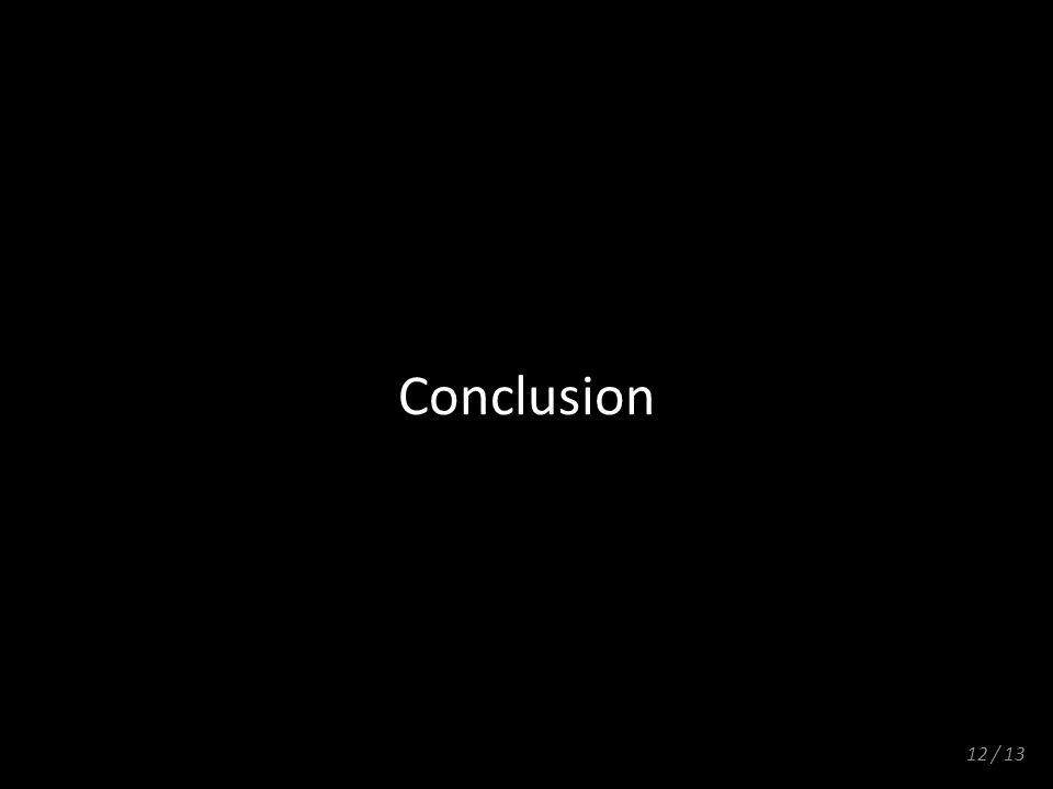 12 / 13 Conclusion
