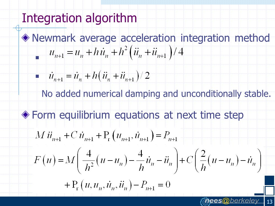 13 Newmark average acceleration integration method No added numerical damping and unconditionally stable.
