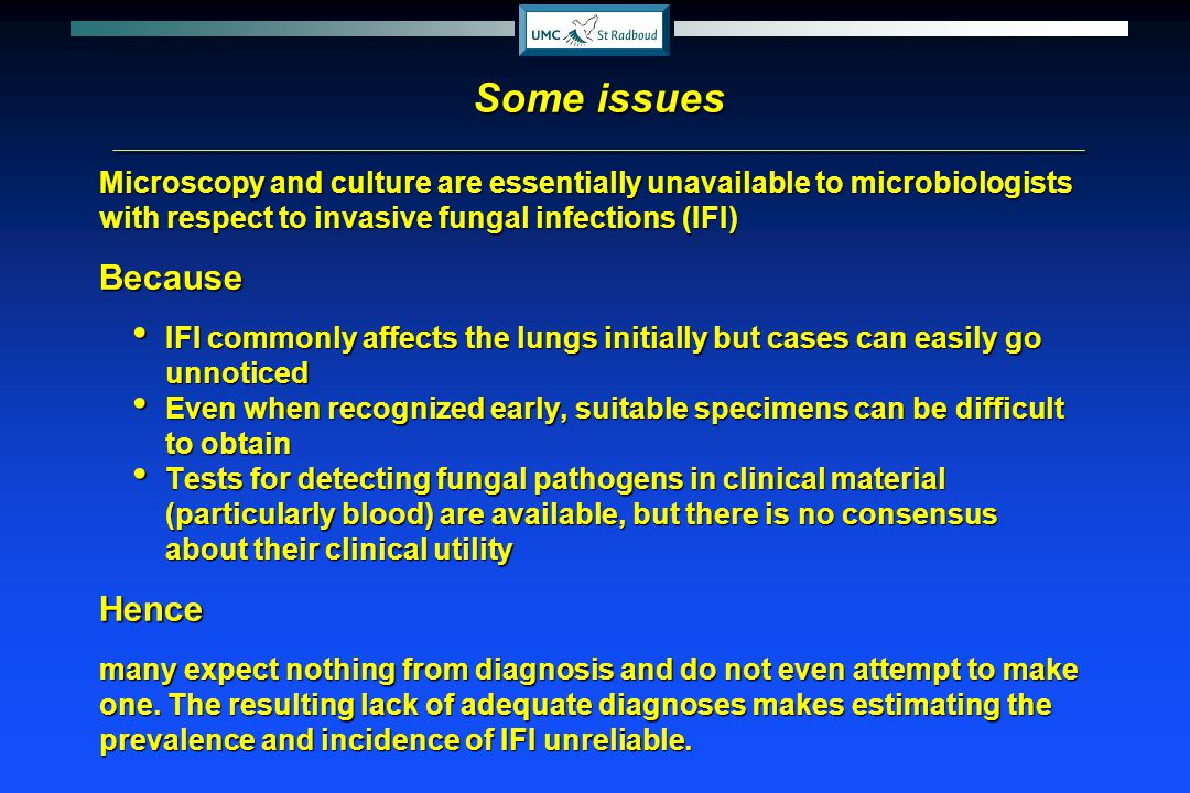 Mycolog y Clinical features Host factors ++ Probable= =Proven Mycolog y Clinical features Host factors ++ tissue Mycolog y + Host factors Negative or Not done Clinical features + Host factors Negative or Not done = = Possible Invasive Fungal Infection
