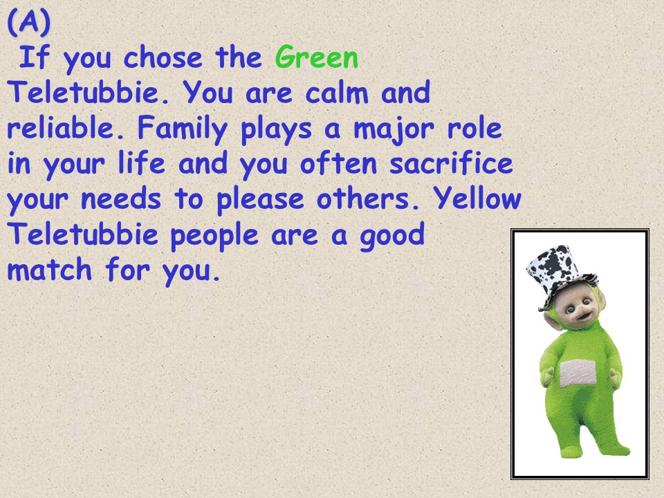 (A) If you chose the Green Teletubbie. You are calm and reliable.
