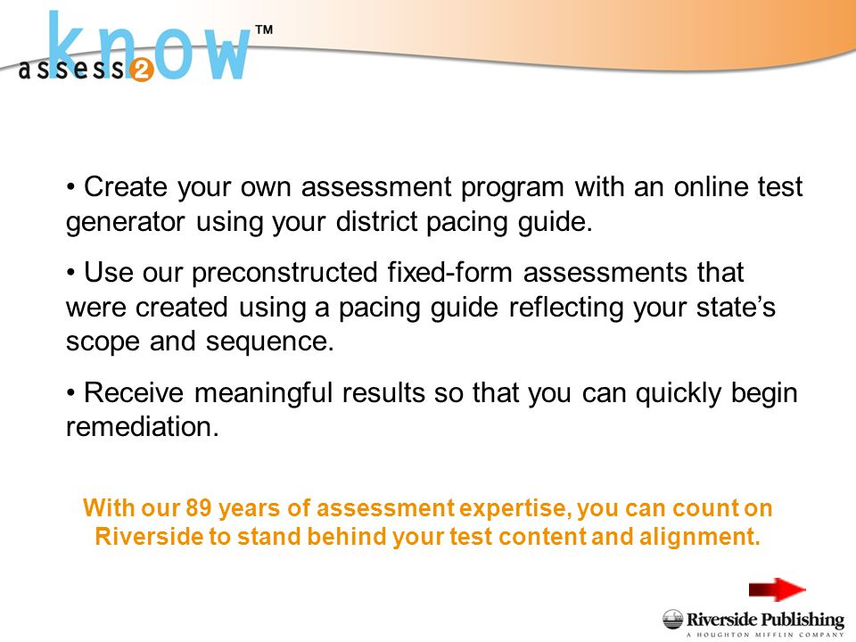With our 89 years of assessment expertise, you can count on Riverside to stand behind your test content and alignment.