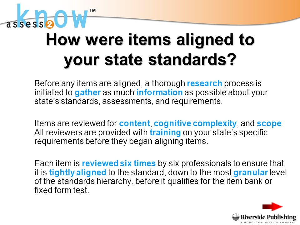 How were items aligned to your state standards? Before any items are aligned, a thorough research process is initiated to gather as much information a